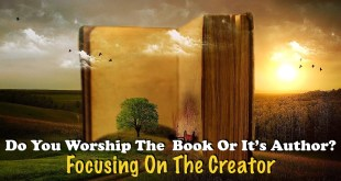 Do You Worship The Book Or The Author? | Focusing On The Creator