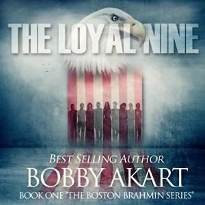 Audiobook: The Loyal Nine: The Boston Brahmin Series, Book 1 by Bobby Akart (Narrated by Joseph Morton)