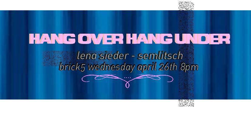 Ausstellung: Lena Sieder Semlitsch / Hang Over Hang Under