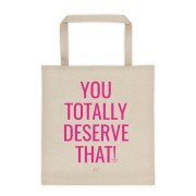 You Totally Deserve That Canvas Tote