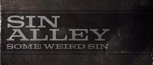 Listen to Sin Alley's Some Weird Sin...