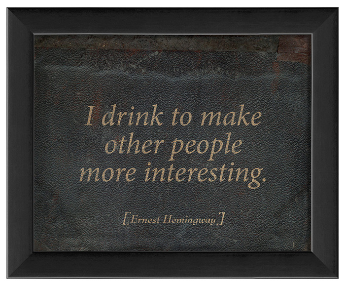 I drink to make other people more interesting - Hemingway