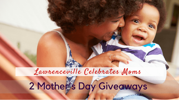Lawrenceville Celebrates Moms with TWO GIVEAWAYS!