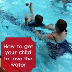 How to get your child to love the water