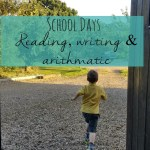 School days – reading, writing and arithmatic