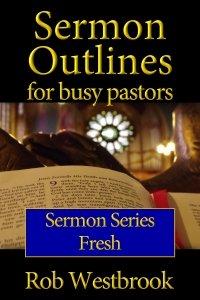 Sermon Outlines for Busy Pastors: Fresh Sermon Series