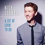 Nick Ziobro: A Lot of Livin' to Do