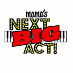 June 13: Mama's Next BIG Act!