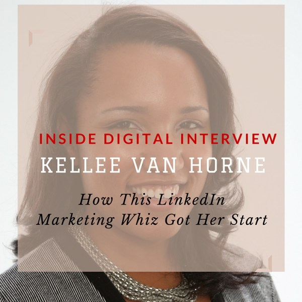 INSIDE DIGITAL INTERVIEW Kellee Van Horne LinkedIn Marketing