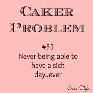 Caker Problem: No Sick Days For You