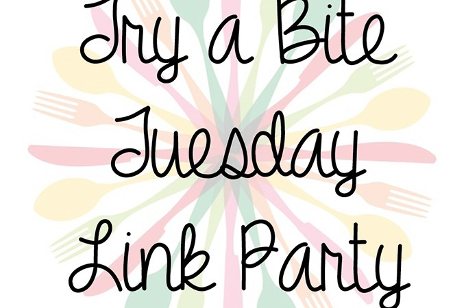 Try A Bite Tuesday Link Party #16