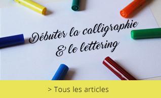 Débuter la calligraphie/le lettering