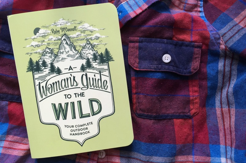 Book Review - A Womans Guide to the Wild by Ruby McConnell for the outdoor adventurer in your life - Campfire Chic