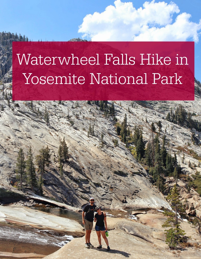 Waterwheel Falls Hike in Yosemite National Park - Campfire Chic