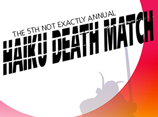 5th Not-Exactly-Annual Haiku Death Match