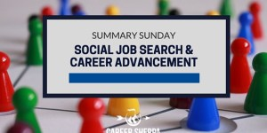 Summary Sunday: Social Job Search and Career Advancement