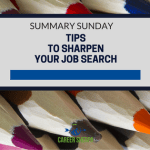 Summary Sunday: Tips To Sharpen Your Job Search