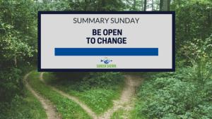 Summary Sunday: Be Open To Change