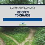 Summary Sunday: Be Open To Change