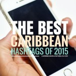 The Best Caribbean Hashtags of 2015