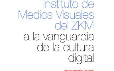 INSTITUTO DE MEDIOS AUDIOVISUALES ZKM: A LA VANGUARDIA DE LA CULTURA DIGITAL