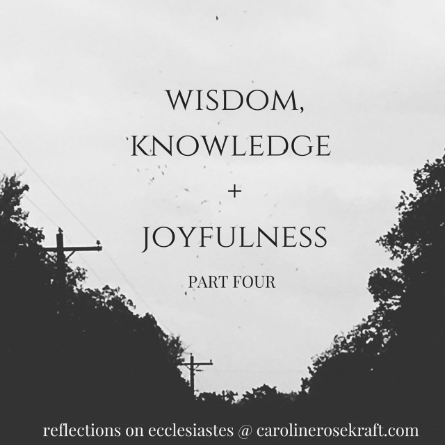 wisdom, knowledge and joyfulness: part four