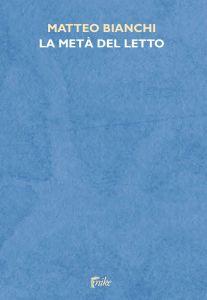 Matteo Bianchi, La metà del letto, Barbera Editore, Siena 2015, pp. 128