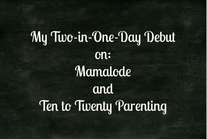 Debuting on Mamalode and Ten to Twenty Parenting