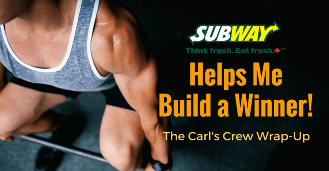 Subway Canada Helps Me #BuildAWinner — the #CarlsCrew Wrap-Up! (Banner)
