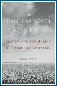 The Half Has Never Been Told by Edward Baptist