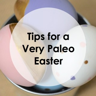 Paleo Pointers: Tips for Paleo Easter