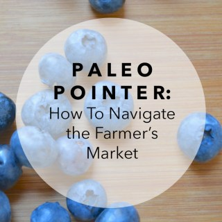 Paleo Pointer: The Farmer's Market