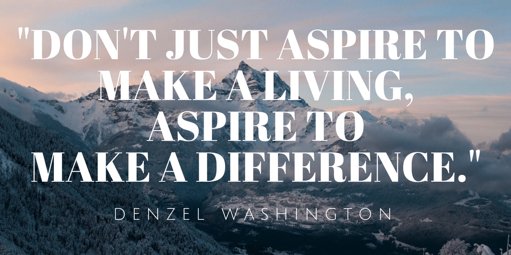 Don t just aspire to make a living  aspire to make a difference