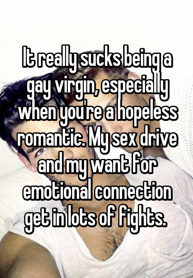 It really sucks being a gay virgin, especially when you