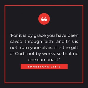 """For it is by grace you have been saved,"
