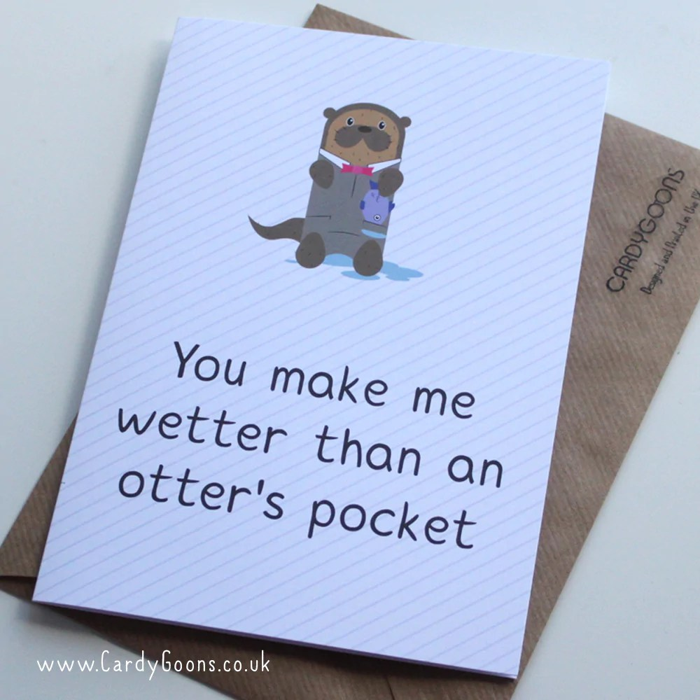 You make me wetter than an otter s pocket     CardyGoons