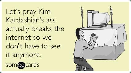 http://i1.wp.com/cdn.someecards.com/someecards/filestorage/kim-kardashian-ass-internet-break-funny-ecard-9WU.png?w=620
