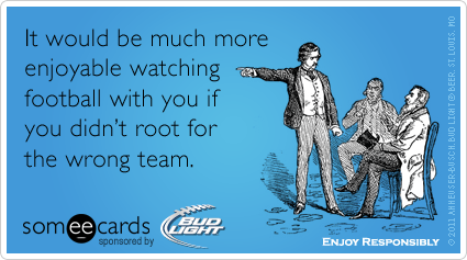 Funny Bud Light Huddle Ecard: It would be much more enjoyable watching football with you if you didn't root for the wrong team.