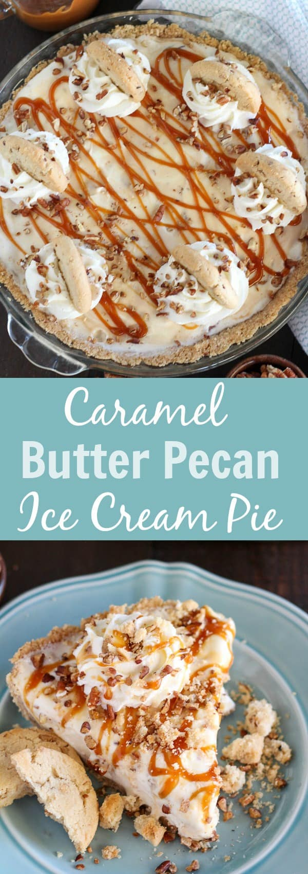 Caramel Butter Pecan Ice Cream Pie - A crushed pecan shortbread cookie crust filled with butter pecan ice cream, and topped with caramel sauce, whipped cream, chopped pecans and pecan shortbread cookies.