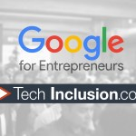 Announcing a Powerful New Partnership in Tech: Tech Inclusion & Google For Entrepreneurs