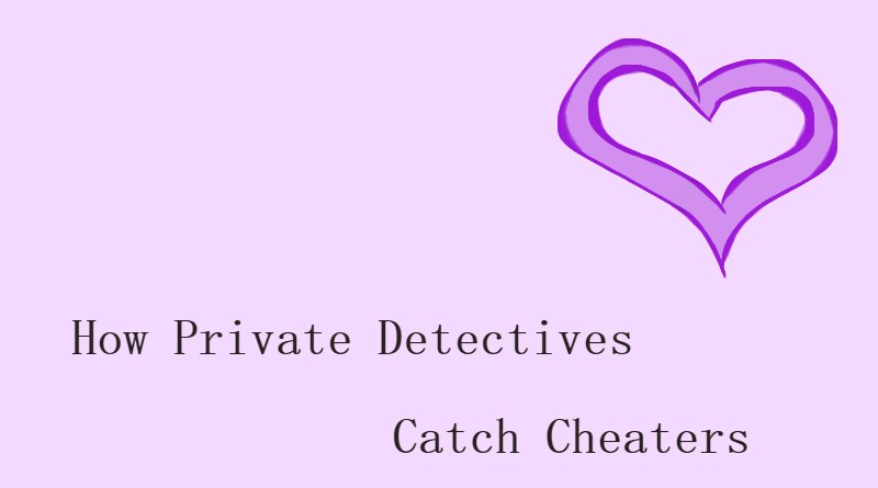 How Private Detectives Catch Cheaters