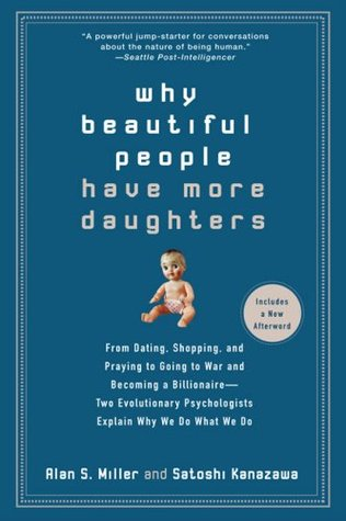 Why Beautiful People Have More Daughters by By Alan Miller and Satoshi Kanazawa