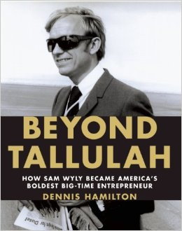 Beyond Tallulah: How Sam Wyly Became America's Boldest Big-Time Entrepreneur by Dennis Hamilton