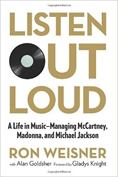 Listen Out Loud: A Life In Music - Managing McCartney, Madonna, and Michael Jackson by Ron Weisner