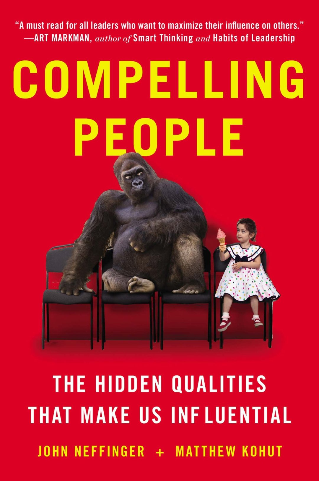 Compelling People: The Hidden Qualities That Make Us Influential by John Neffinger & Matthew Kohut