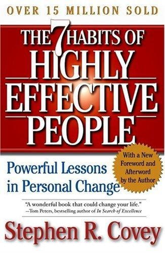 The Seven Habits Of Highly Effective People by Stephen R. Covey