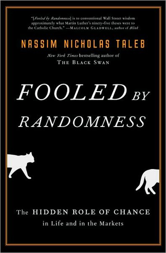 Fooled By Randomness: The Hidden Role Of Change In Life And In The Markets by Nassim Nicholas Taleb