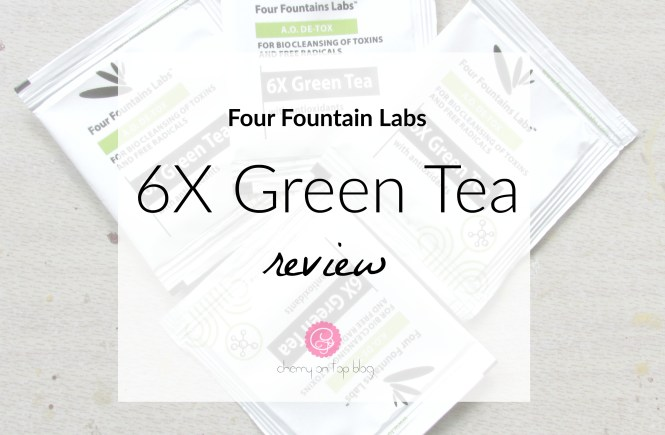 Four Fountains Labs 6X Green Tea Review| Cherry On Top Blog