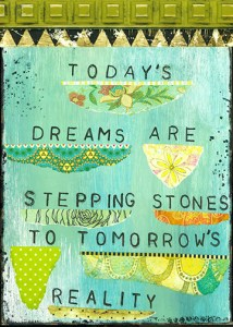 Today's dreams are stepping stones...