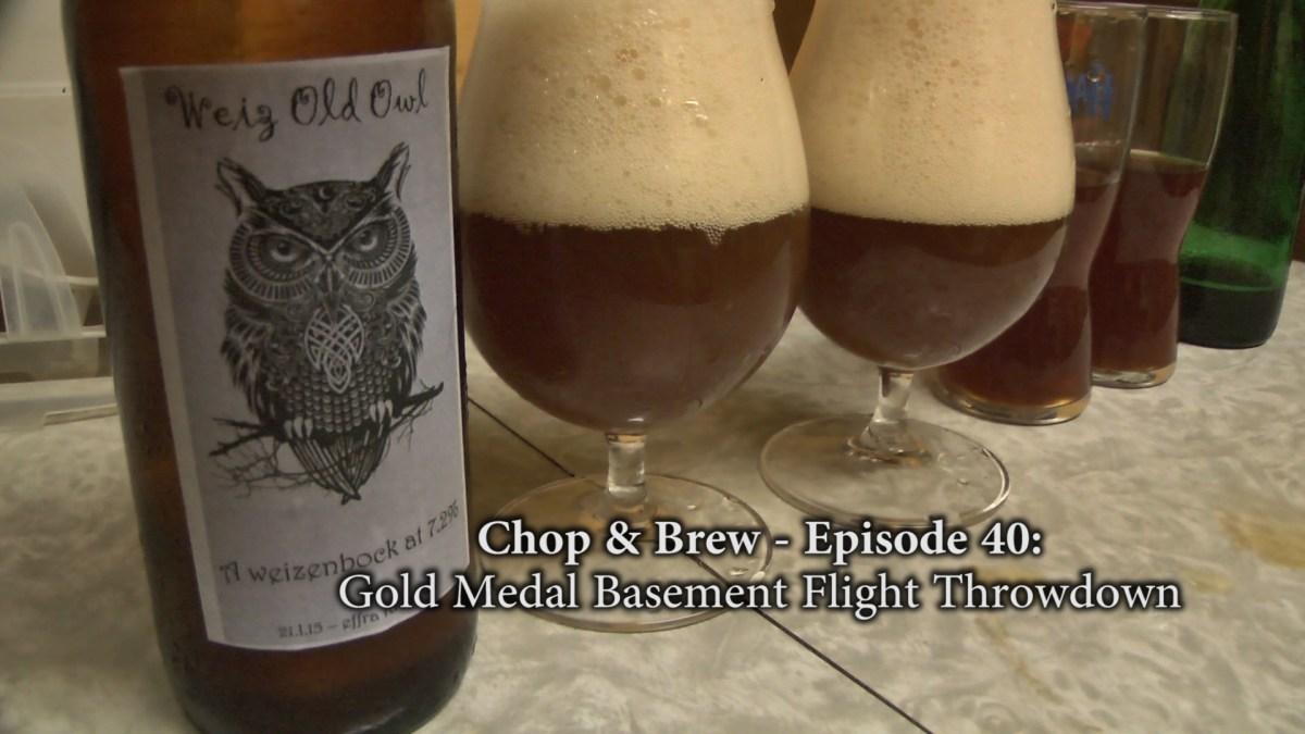 Chop & Brew - Episode 40: Gold Medal Basement Flight Throwdown